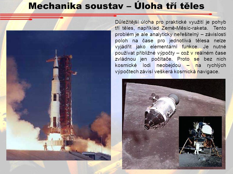 Mechanika soustav – Úloha tří těles Důležitější úloha pro praktické využití je pohyb tří těles, například Země-Měsíc-raketa. Tento problém je ale anal
