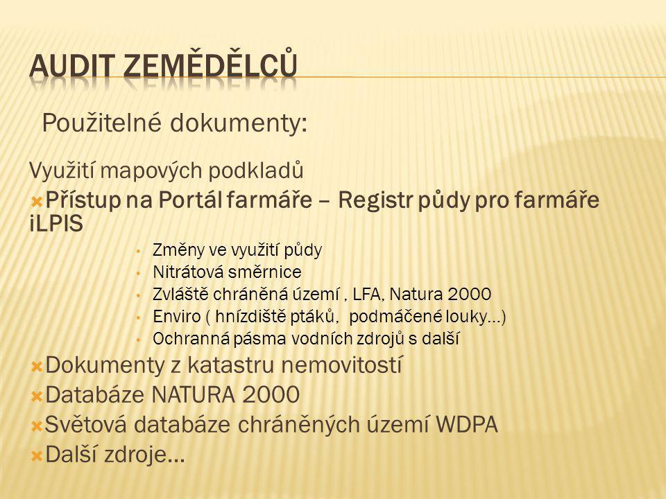 Použitelné dokumenty: Využití mapových podkladů  Přístup na Portál farmáře – Registr půdy pro farmáře iLPIS Změny ve využití půdy Nitrátová směrnice Zvláště chráněná území, LFA, Natura 2000 Enviro ( hnízdiště ptáků, podmáčené louky…) Ochranná pásma vodních zdrojů s další  Dokumenty z katastru nemovitostí  Databáze NATURA 2000  Světová databáze chráněných území WDPA  Další zdroje…