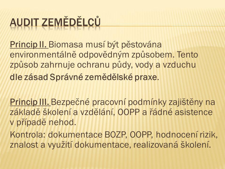 Princip II. Biomasa musí být pěstována environmentálně odpovědným způsobem. Tento způsob zahrnuje ochranu půdy, vody a vzduchu dle zásad Správné zeměd