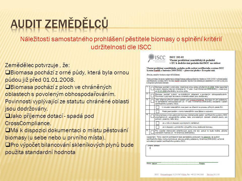 Náležitosti samostatného prohlášení pěstitele biomasy o splnění kritérií udržitelnosti dle ISCC Zemědělec potvrzuje, že:  Biomasa pochází z orné půdy, která byla ornou půdou již před 01.01.2008.