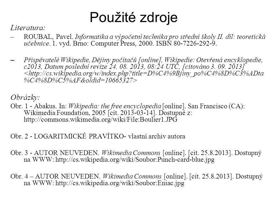 Použité zdroje Literatura: –ROUBAL, Pavel. Informatika a výpočetní technika pro střední školy II. díl: teoretická učebnice. 1. vyd. Brno: Computer Pre