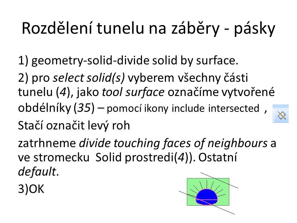 Rozdělení tunelu na záběry - pásky 1) geometry-solid-divide solid by surface. 2) pro select solid(s) vyberem všechny části tunelu (4), jako tool surfa