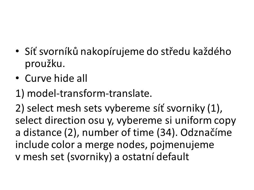 Síť svorníků nakopírujeme do středu každého proužku. Curve hide all 1) model-transform-translate. 2) select mesh sets vybereme síť svorniky (1), selec