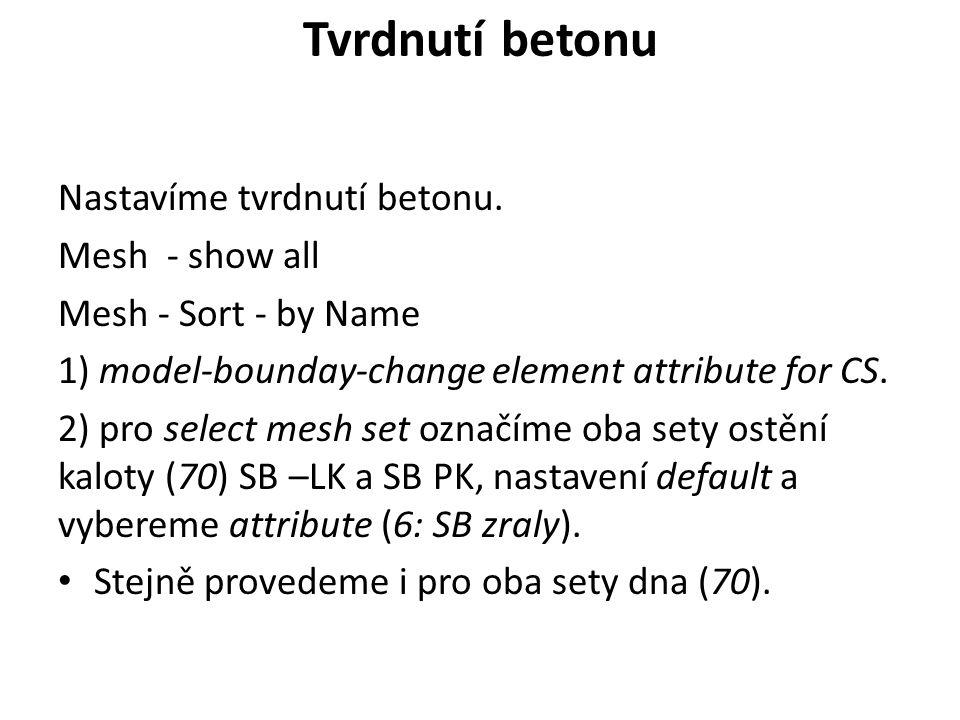 Tvrdnutí betonu Nastavíme tvrdnutí betonu. Mesh - show all Mesh - Sort - by Name 1) model-bounday-change element attribute for CS. 2) pro select mesh