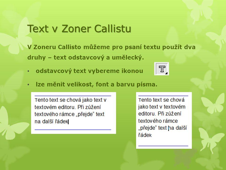 Text v Zoner Callistu V Zoneru Callisto můžeme pro psaní textu použít dva druhy – text odstavcový a umělecký. odstavcový text vybereme ikonou lze měni