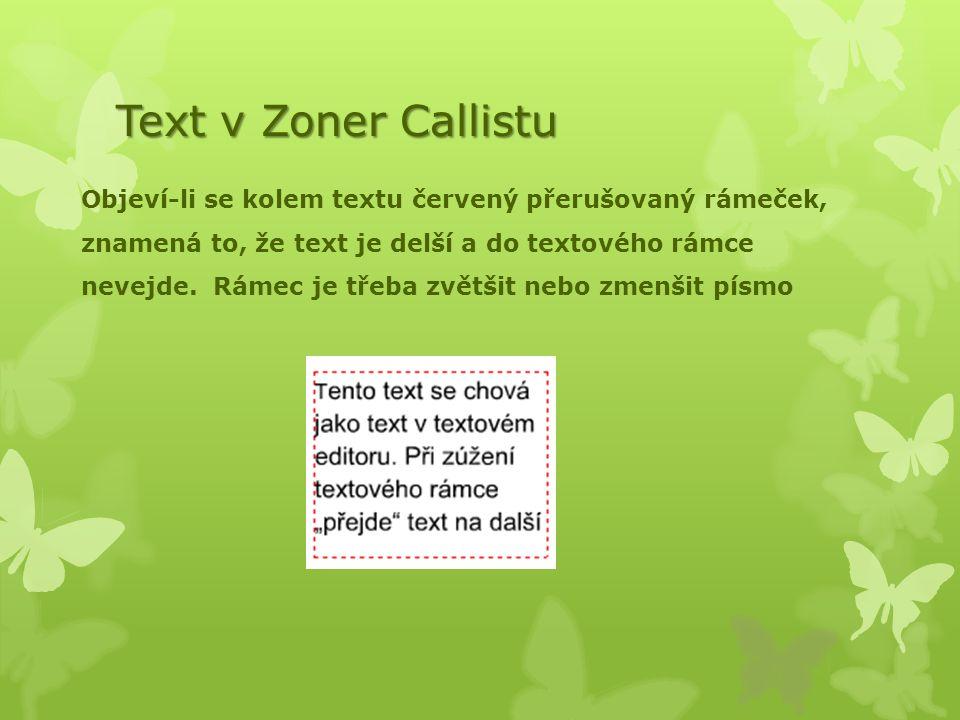Text v Zoner Callistu Objeví-li se kolem textu červený přerušovaný rámeček, znamená to, že text je delší a do textového rámce nevejde. Rámec je třeba