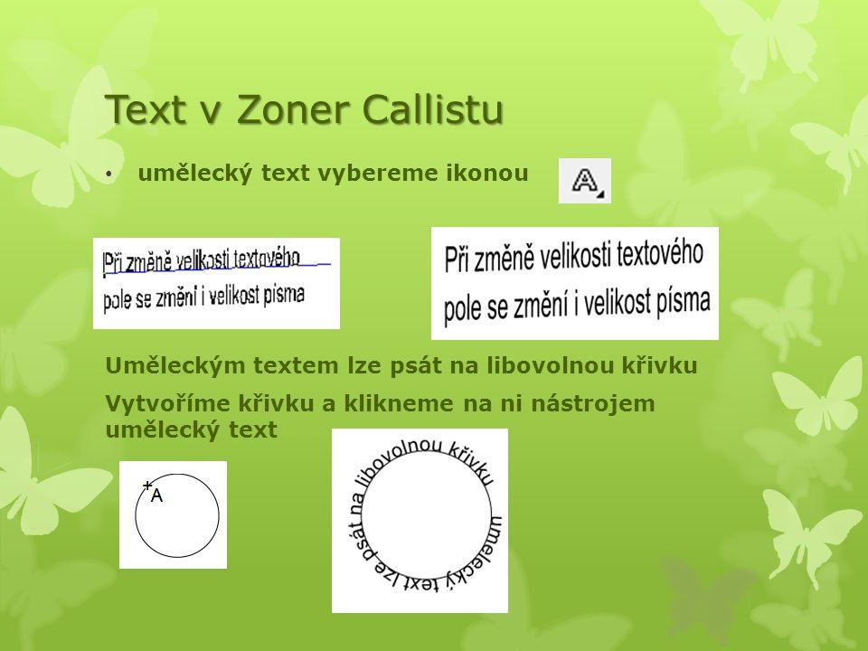 Text v Zoner Callistu umělecký text vybereme ikonou Uměleckým textem lze psát na libovolnou křivku Vytvoříme křivku a klikneme na ni nástrojem uměleck