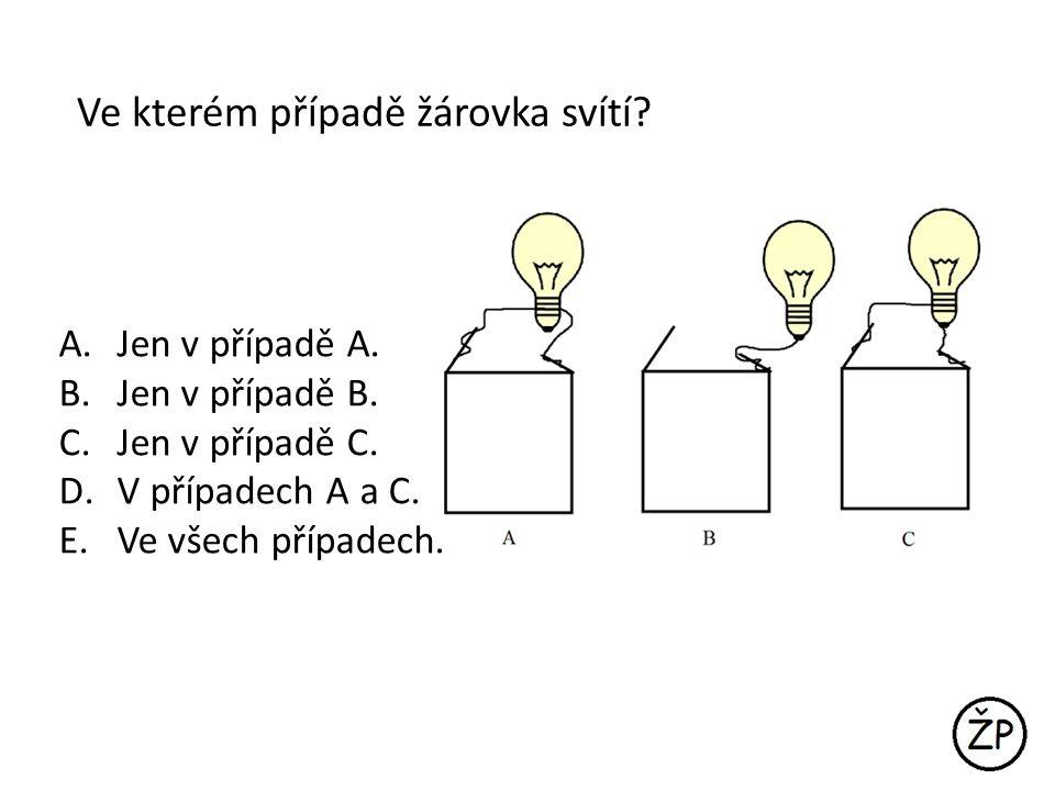 Ve kterém případě žárovka svítí? A. Jen v případě A. B. Jen v případě B. C. Jen v případě C. D. V případech A a C. E. Ve všech případech.