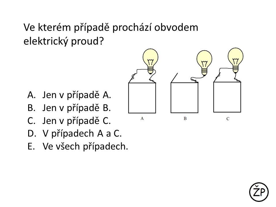 Ve kterém případě prochází obvodem elektrický proud? A. Jen v případě A. B. Jen v případě B. C. Jen v případě C. D. V případech A a C. E. Ve všech pří