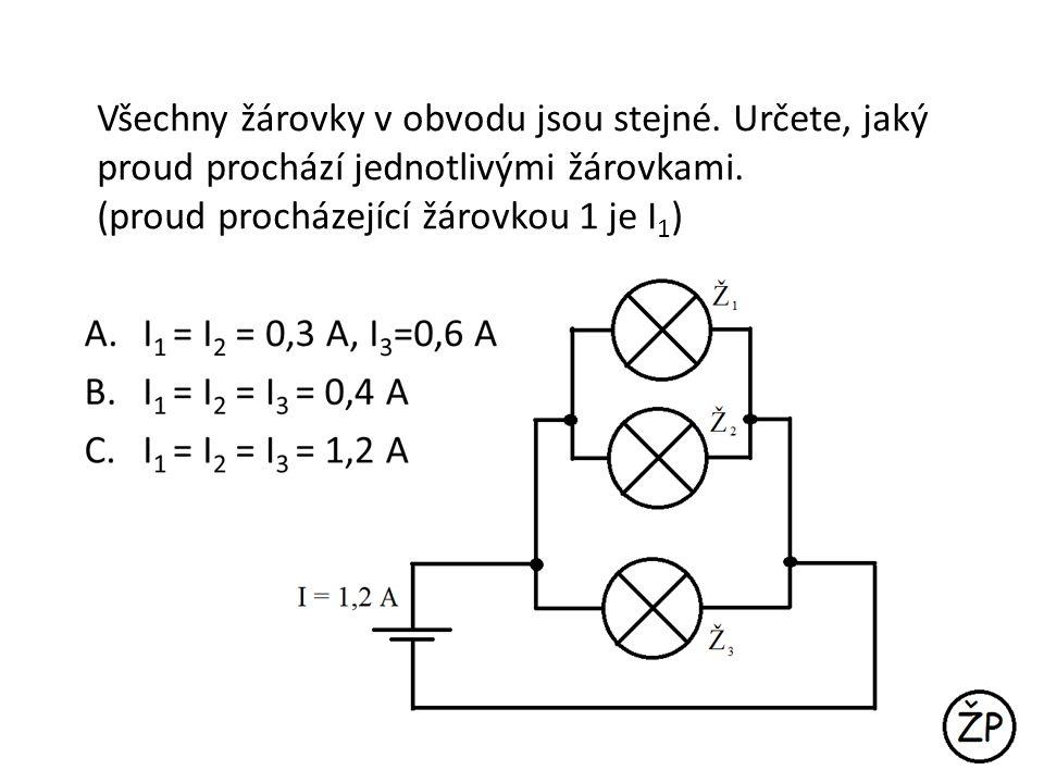 Všechny žárovky v obvodu jsou stejné. Určete, jaký proud prochází jednotlivými žárovkami. (proud procházející žárovkou 1 je I 1 )
