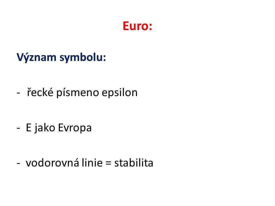 Euro: Význam symbolu: -řecké písmeno epsilon - E jako Evropa - vodorovná linie = stabilita