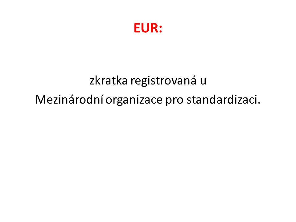 EUR: zkratka registrovaná u Mezinárodní organizace pro standardizaci.