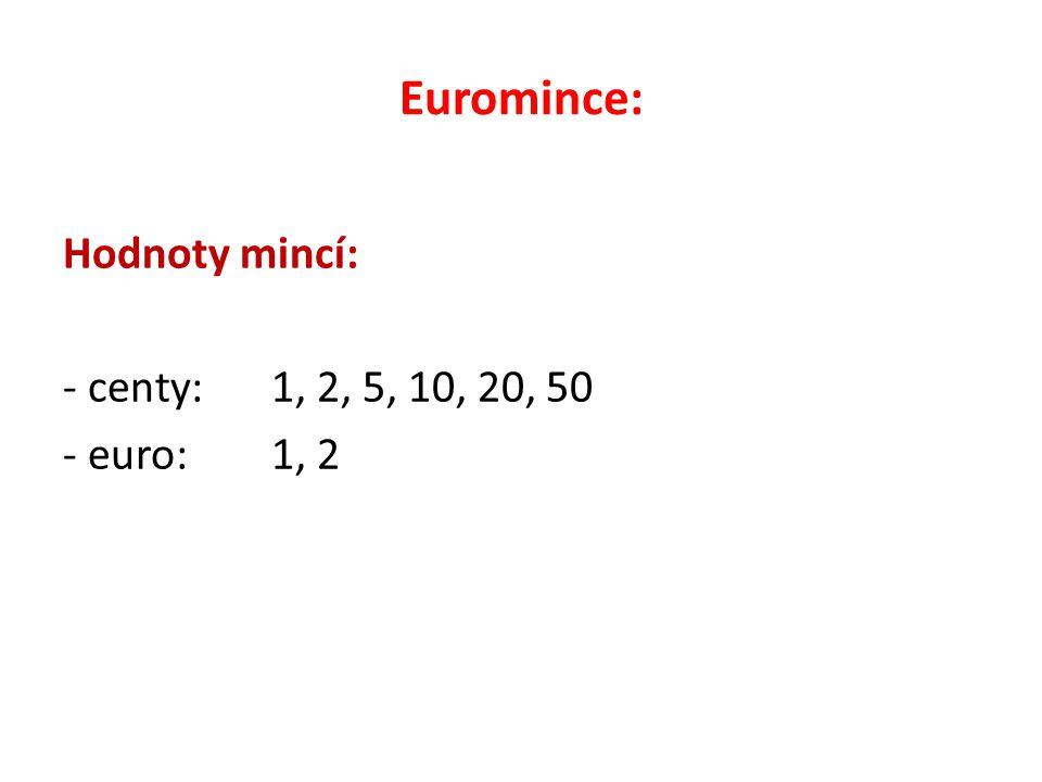 Euromince: Hodnoty mincí: - centy: 1, 2, 5, 10, 20, 50 - euro: 1, 2