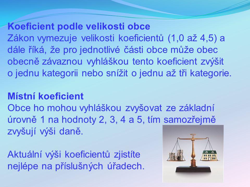 Koeficient podle velikosti obce Zákon vymezuje velikosti koeficientů (1,0 až 4,5) a dále říká, že pro jednotlivé části obce může obec obecně závaznou