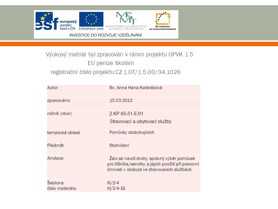 Výukový matriál byl zpracován v rámci projektu OPVK 1.5 EU peníze školám registrační číslo projektu:CZ.1.07/1.5.00/34.1026 Autor: Bc. Anna Hana Kučerá