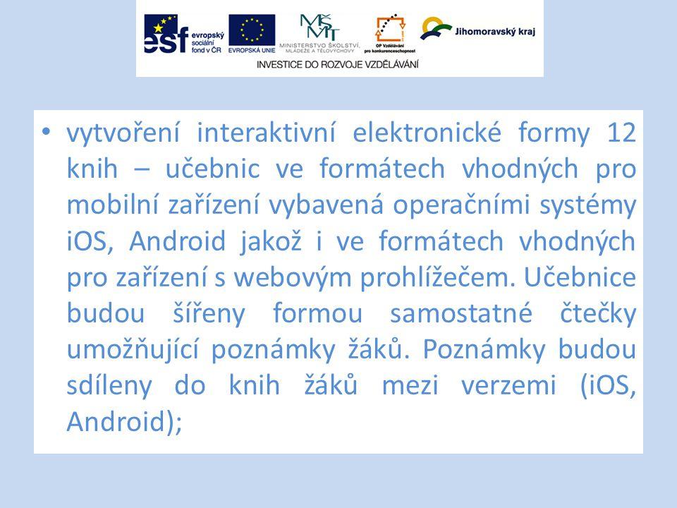 vytvoření interaktivní elektronické formy 12 knih – učebnic ve formátech vhodných pro mobilní zařízení vybavená operačními systémy iOS, Android jakož i ve formátech vhodných pro zařízení s webovým prohlížečem.
