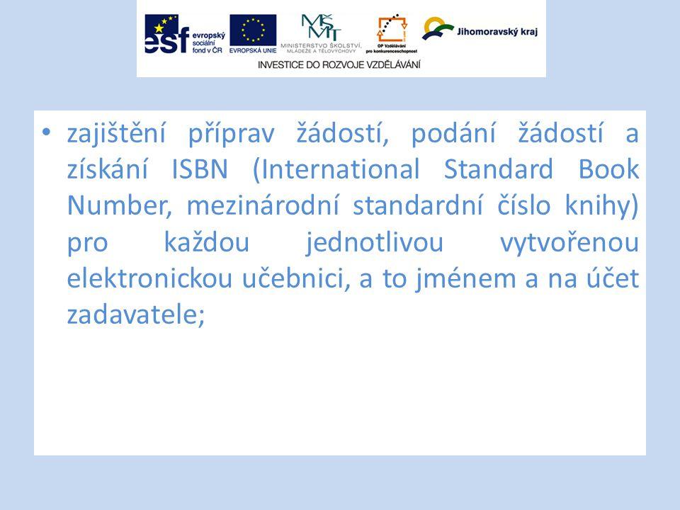 zajištění příprav žádostí, podání žádostí a získání ISBN (International Standard Book Number, mezinárodní standardní číslo knihy) pro každou jednotlivou vytvořenou elektronickou učebnici, a to jménem a na účet zadavatele;