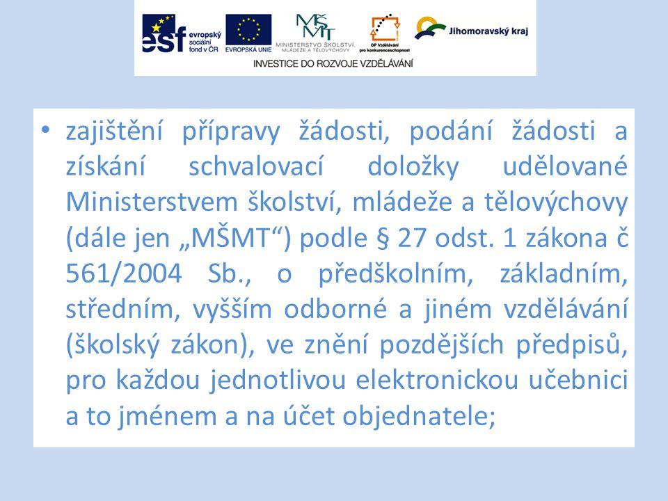 """zajištění přípravy žádosti, podání žádosti a získání schvalovací doložky udělované Ministerstvem školství, mládeže a tělovýchovy (dále jen """"MŠMT ) podle § 27 odst."""