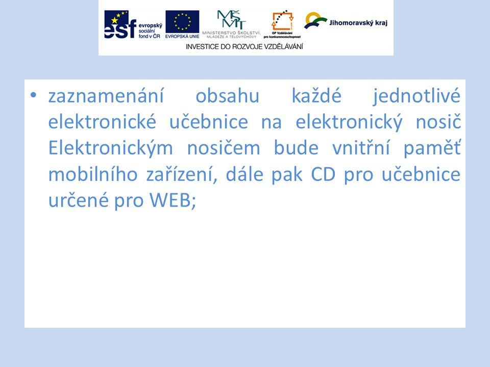 zaznamenání obsahu každé jednotlivé elektronické učebnice na elektronický nosič Elektronickým nosičem bude vnitřní paměť mobilního zařízení, dále pak CD pro učebnice určené pro WEB;