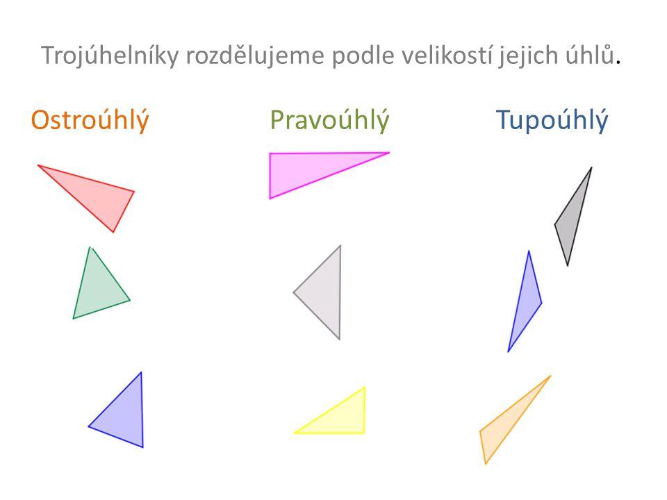 Trojúhelníky rozdělujeme podle velikostí jejich úhlů. Ostroúhlý Pravoúhlý Tupoúhlý