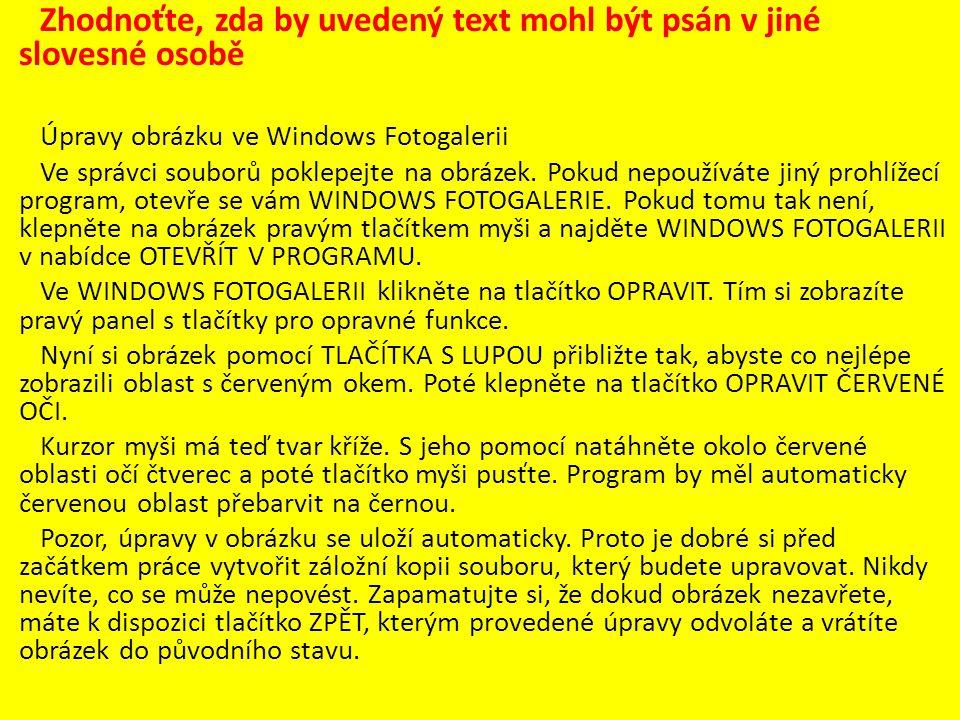 Zhodnoťte, zda by uvedený text mohl být psán v jiné slovesné osobě Úpravy obrázku ve Windows Fotogalerii Ve správci souborů poklepejte na obrázek.