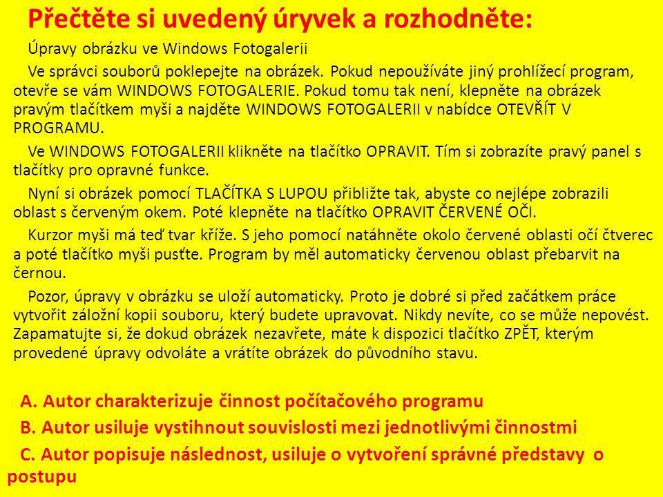 Přečtěte si uvedený úryvek a rozhodněte: Úpravy obrázku ve Windows Fotogalerii Ve správci souborů poklepejte na obrázek.