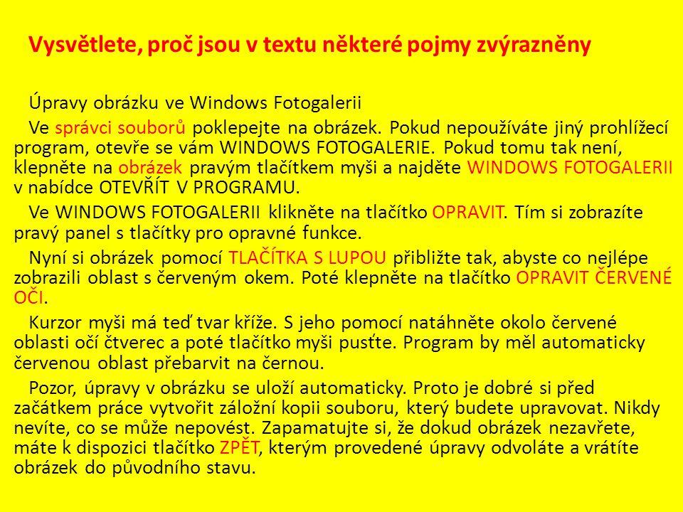 Navrhněte vhodnější vertikální a horizontální členění textu, návrh zdůvodněte Úpravy obrázku ve Windows Fotogalerii Ve správci souborů poklepejte na obrázek.
