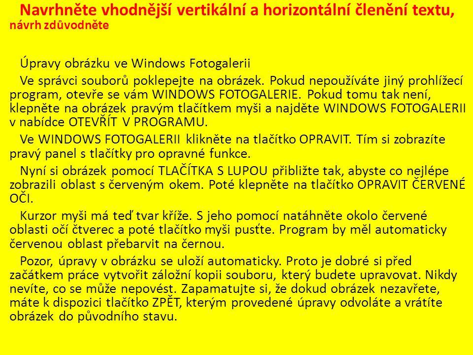 Zhodnoťte navržené vertikální a horizontální členění textu ÚPRAVY OBRÁZKU VE WINDOWS FOTOGALERII  ve správci souborů poklepejte na obrázek (pokud nepoužíváte jiný prohlížecí program, otevře se vám Windows fotogalerie; pokud tomu tak není, klepněte na obrázek pravým tlačítkem myši a najděte Windows fotogalerii v nabídce Otevřít v programu)  ve Windows fotogalerii klikněte na tlačítko OPRAVIT, tím si zobrazíte pravý panel s tlačítky pro opravné funkce.