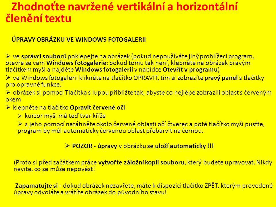 Zhodnoťte nutnou úroveň počítačové gramotnosti uvažovaného adresáta textu Úpravy obrázku ve Windows Fotogalerii Ve správci souborů poklepejte na obrázek.