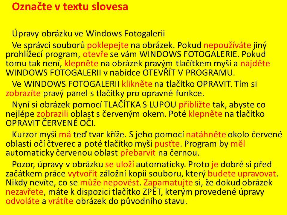 Označte v textu slovesa Úpravy obrázku ve Windows Fotogalerii Ve správci souborů poklepejte na obrázek.