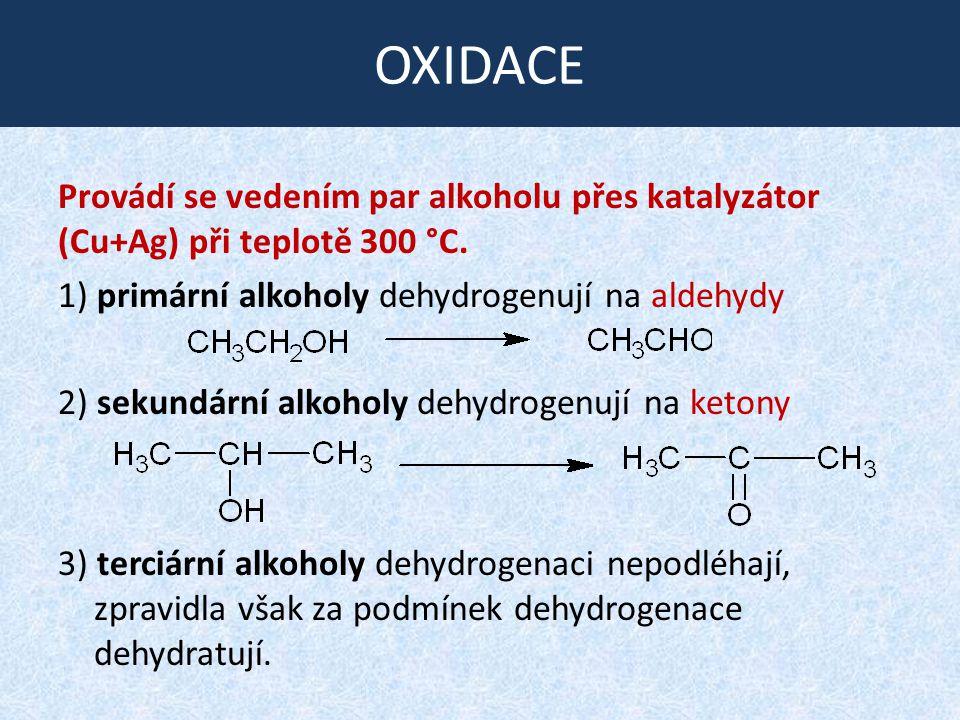 OXIDACE Provádí se vedením par alkoholu přes katalyzátor (Cu+Ag) při teplotě 300 °C.
