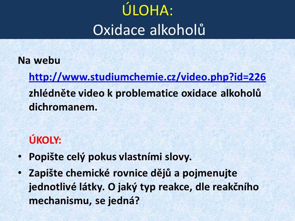ÚLOHA: Oxidace alkoholů Na webu http://www.studiumchemie.cz/video.php?id=226 zhlédněte video k problematice oxidace alkoholů dichromanem.