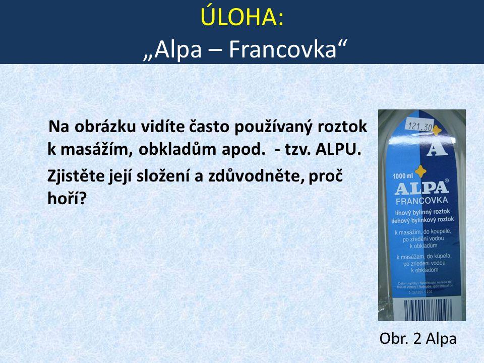 """ÚLOHA: """"Alpa – Francovka Na obrázku vidíte často používaný roztok k masážím, obkladům apod."""