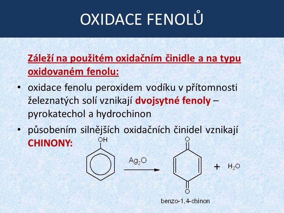 OXIDACE FENOLŮ Záleží na použitém oxidačním činidle a na typu oxidovaném fenolu: oxidace fenolu peroxidem vodíku v přítomnosti železnatých solí vznikají dvojsytné fenoly – pyrokatechol a hydrochinon působením silnějších oxidačních činidel vznikají CHINONY: