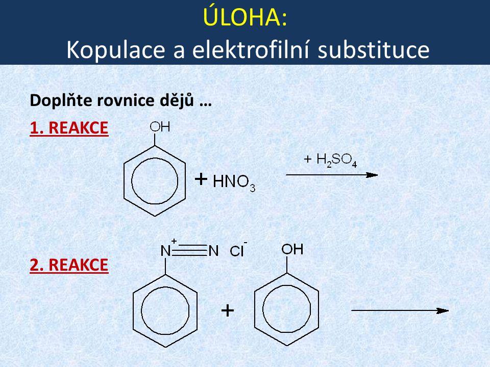 ÚLOHA: Kopulace a elektrofilní substituce Doplňte rovnice dějů … 1. REAKCE 2. REAKCE