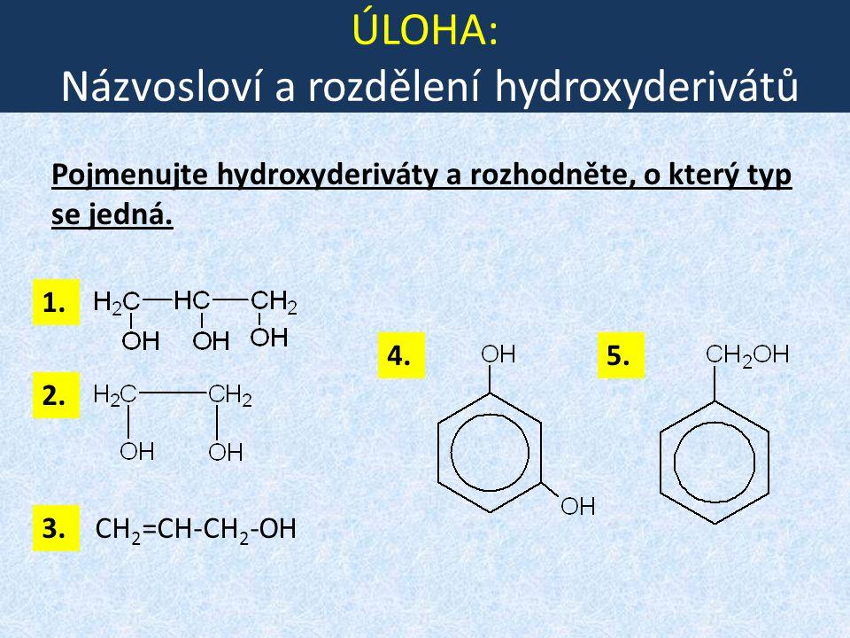 ÚLOHA: Názvosloví a rozdělení hydroxyderivátů Pojmenujte hydroxyderiváty a rozhodněte, o který typ se jedná.