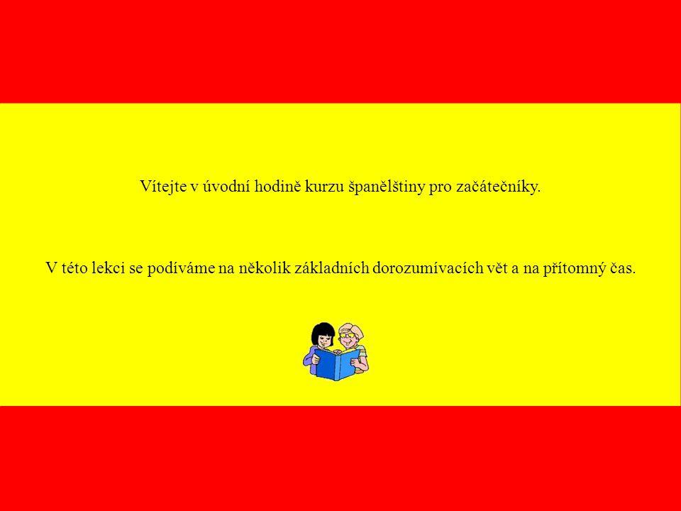 Vítejte v úvodní hodině kurzu španělštiny pro začátečníky.
