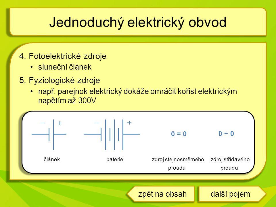 4. Fotoelektrické zdroje sluneční článek 5. Fyziologické zdroje např. parejnok elektrický dokáže omráčit kořist elektrickým napětím až 300V Jednoduchý