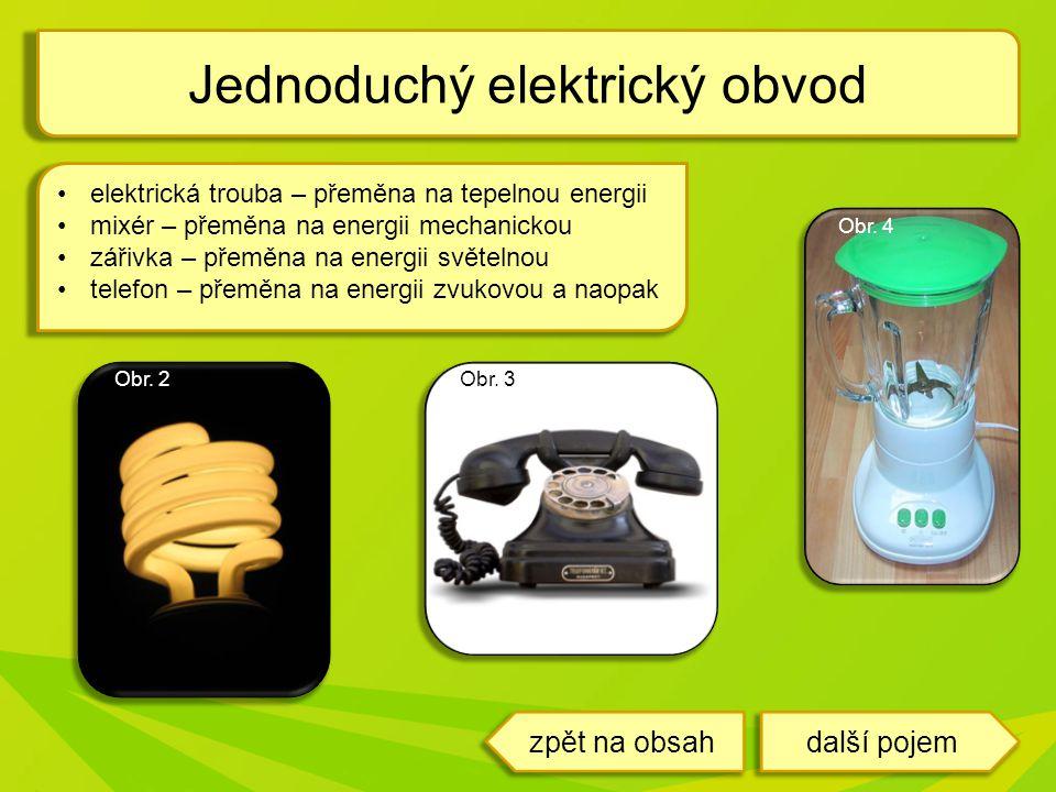 elektrická trouba – přeměna na tepelnou energii mixér – přeměna na energii mechanickou zářivka – přeměna na energii světelnou telefon – přeměna na ene