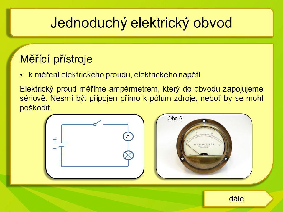 Měřící přístroje k měření elektrického proudu, elektrického napětí Elektrický proud měříme ampérmetrem, který do obvodu zapojujeme sériově. Nesmí být