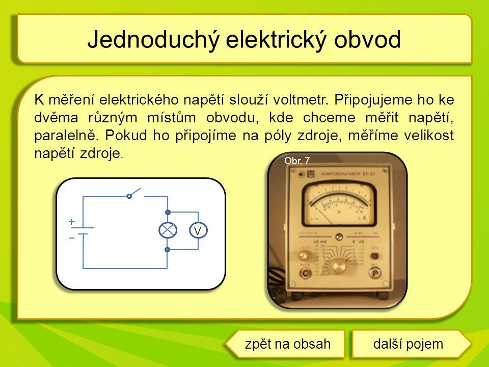 K měření elektrického napětí slouží voltmetr. Připojujeme ho ke dvěma různým místům obvodu, kde chceme měřit napětí, paralelně. Pokud ho připojíme na