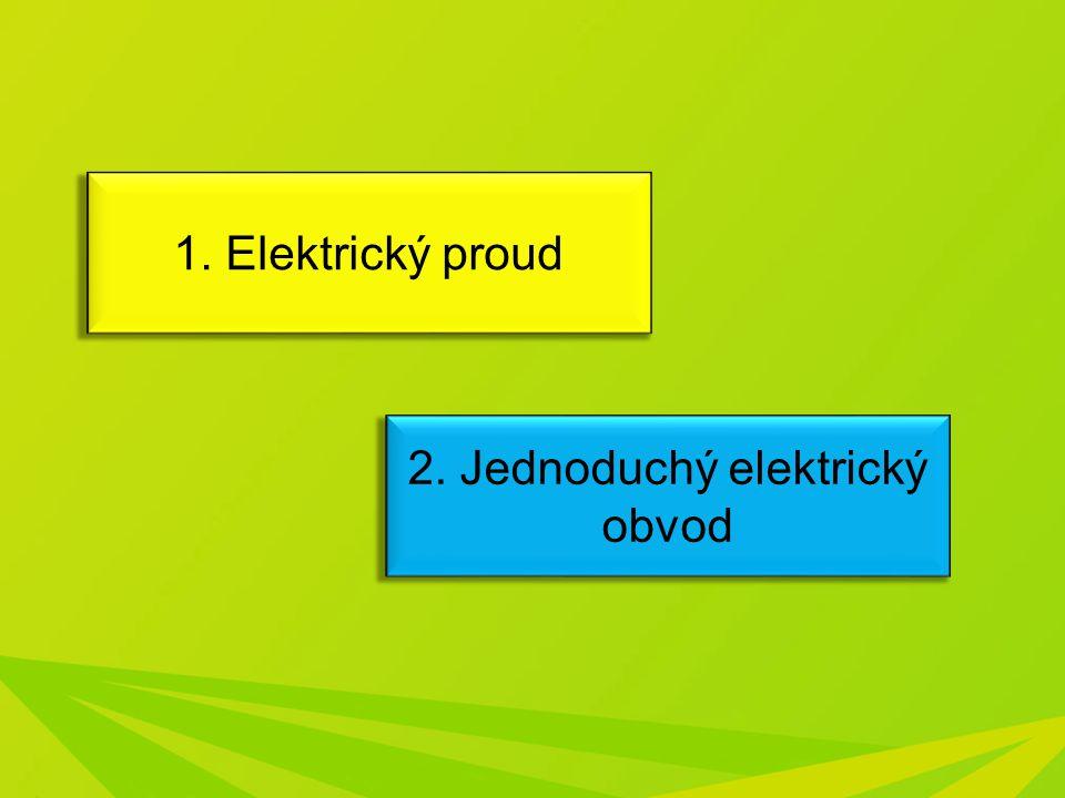1. Elektrický proud 2. Jednoduchý elektrický obvod