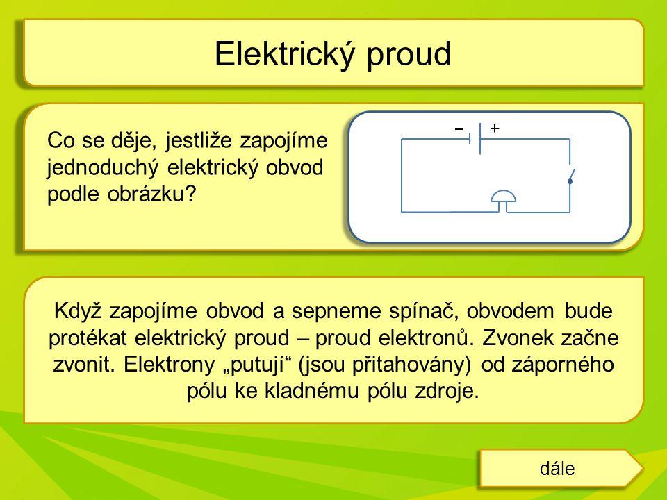 Co se děje, jestliže zapojíme jednoduchý elektrický obvod podle obrázku? Elektrický proud dále Odpověď Když zapojíme obvod a sepneme spínač, obvodem b