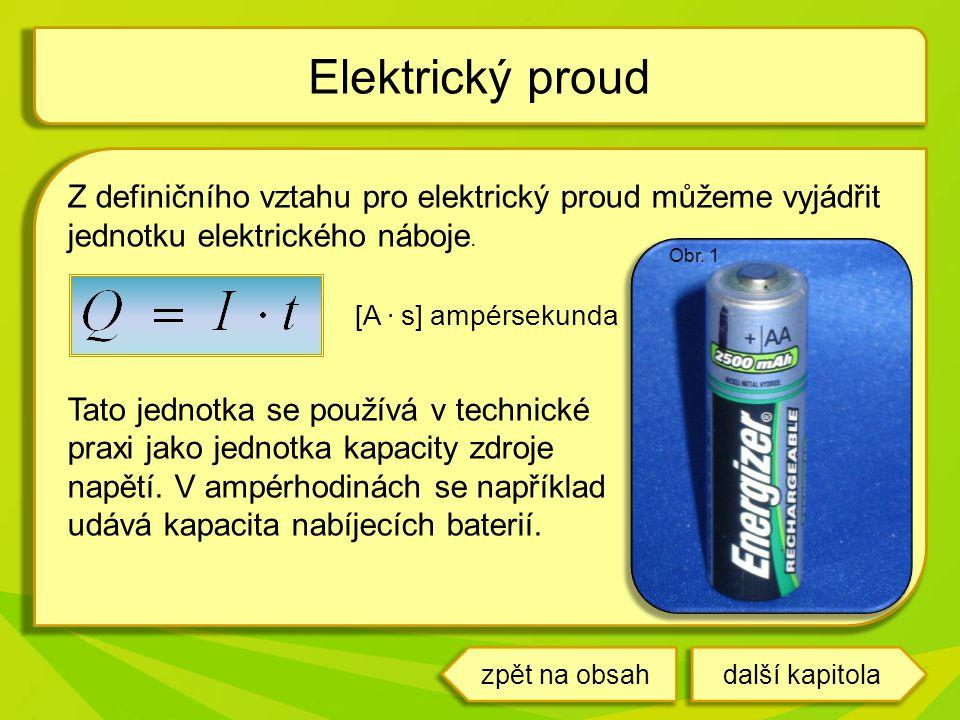 Z definičního vztahu pro elektrický proud můžeme vyjádřit jednotku elektrického náboje. [A. s] ampérsekunda Tato jednotka se používá v technické praxi