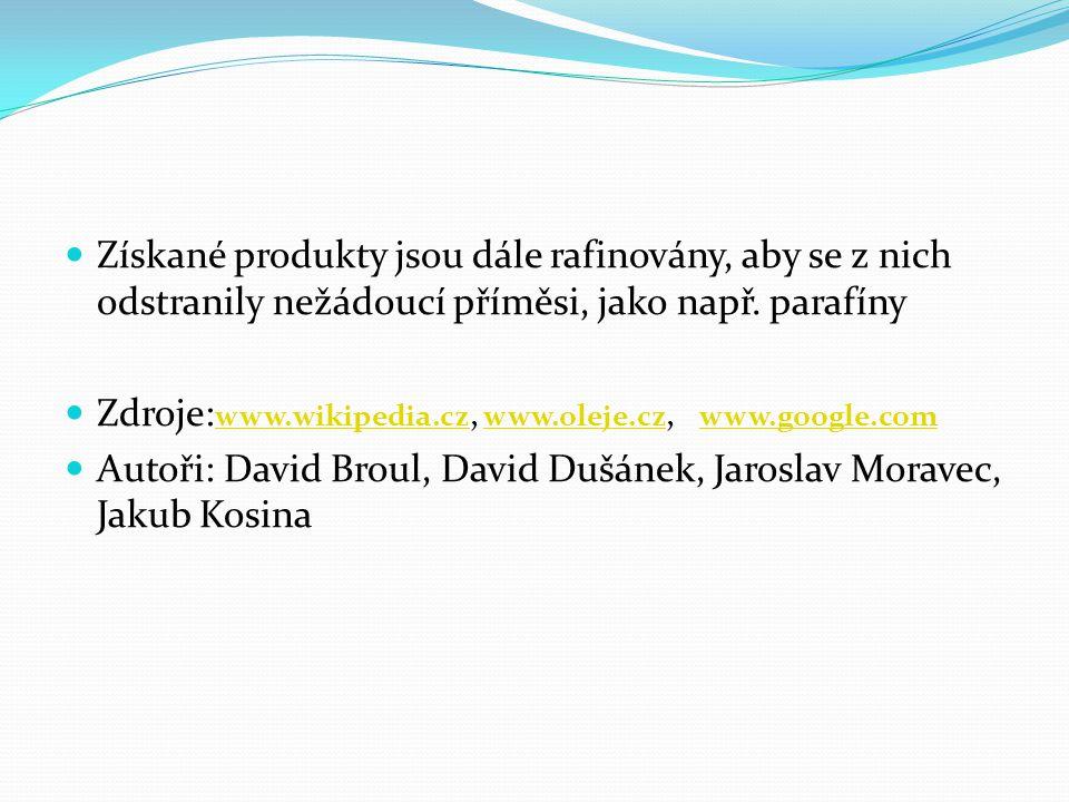 Získané produkty jsou dále rafinovány, aby se z nich odstranily nežádoucí příměsi, jako např. parafíny Zdroje: www.wikipedia.cz, www.oleje.cz, www.goo
