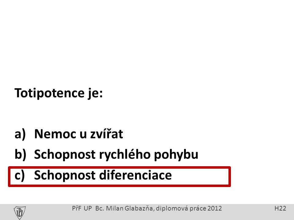 Totipotence je: a) Nemoc u zvířat b) Schopnost rychlého pohybu c) Schopnost diferenciace PřF UP Bc.