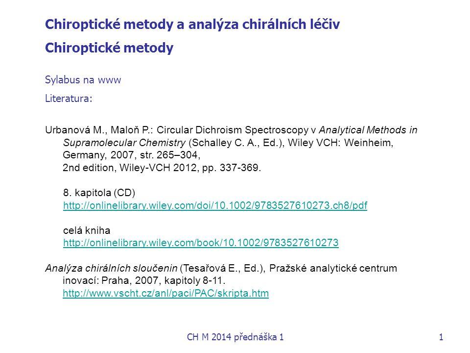 Chiroptické metody a analýza chirálních léčiv Chiroptické metody Sylabus na www Literatura: Urbanová M., Maloň P.: Circular Dichroism Spectroscopy v Analytical Methods in Supramolecular Chemistry (Schalley C.