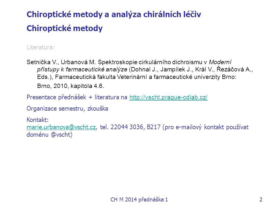 Chiroptické metody a analýza chirálních léčiv Chiroptické metody Literatura: Setnička V., Urbanová M. Spektroskopie cirkulárního dichroismu v Moderní