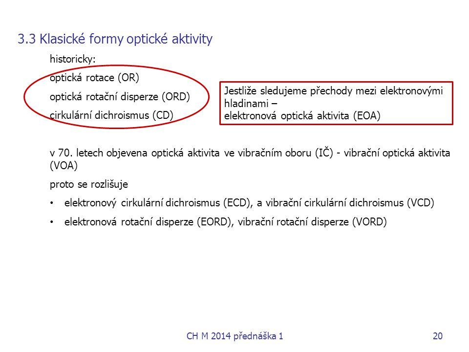 3.3 Klasické formy optické aktivity historicky: optická rotace (OR) optická rotační disperze (ORD) cirkulární dichroismus (CD) v 70. letech objevena o
