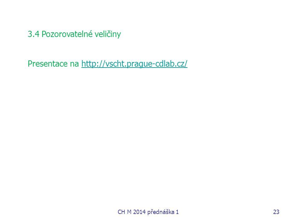 3.4 Pozorovatelné veličiny Presentace na http://vscht.prague-cdlab.cz/http://vscht.prague-cdlab.cz/ CH M 2014 přednáška 123